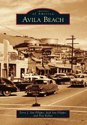 Avila Beach By San Filippo, Terry J./ San Filippo, Jack/ Kelley, Pete